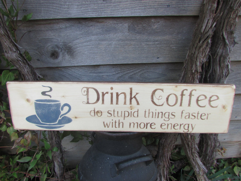 primitive country coffee sign, made of wood, and distressed to give that rustic country look. funny sign , hand painted, kitchen sign,