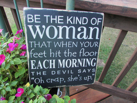 funny sign, be the kind of woman, inspirational sign. wood sign, hand painted sign, Primitive sign, country sign , wall decor,humerious sign