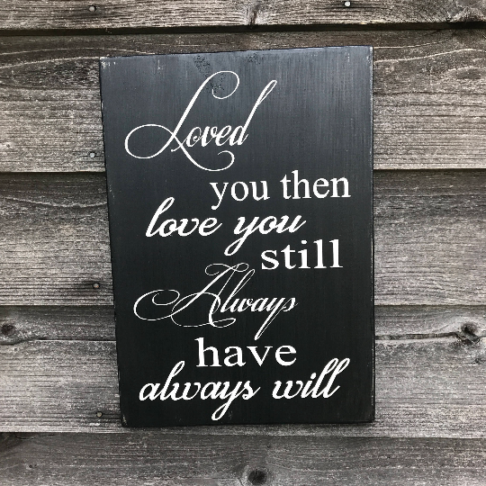 Love sign, wedding sign, anniversary sign, rustic home decor, primitive sign, love you then love you still always have always will, sign