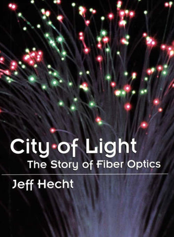 City of Light: The Story of Fiber Optics, Jeff Hecht, 2004 Paperback
