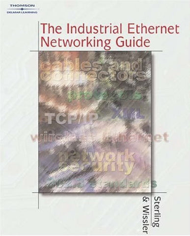 The Industrial Ethernet Networking Guide, Donald Sterling and Steven P. Wissler 2003