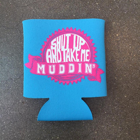 Shut Up & Take Me Muddin' Koozie (Turquoise) - Luckless Outfitters - Country - Apparel - Music - Clothing - Redneck - Girl - Women - www.lucklessclothing.com - Matt - Ford Parody - Concert - She Wants the D - Lets Get Dirty - Mud Run - Mudding -
