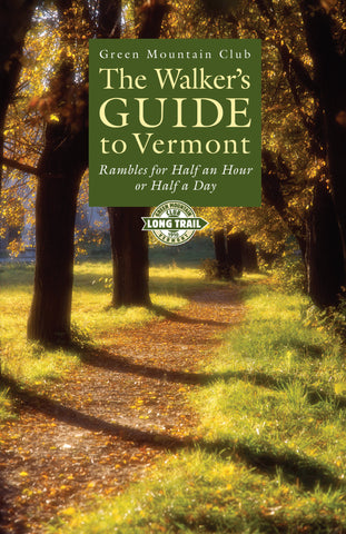 The Walker's Guide to Vermont: Rambles for Half an Hour or Half a Day
