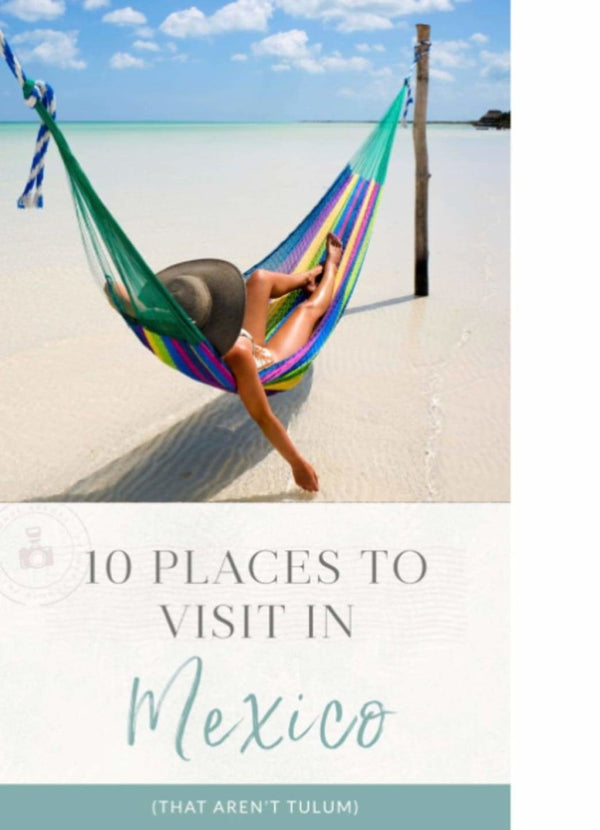 10 Places to Visit in Mexico (That Aren't Tulum) | Rickshaw Journey