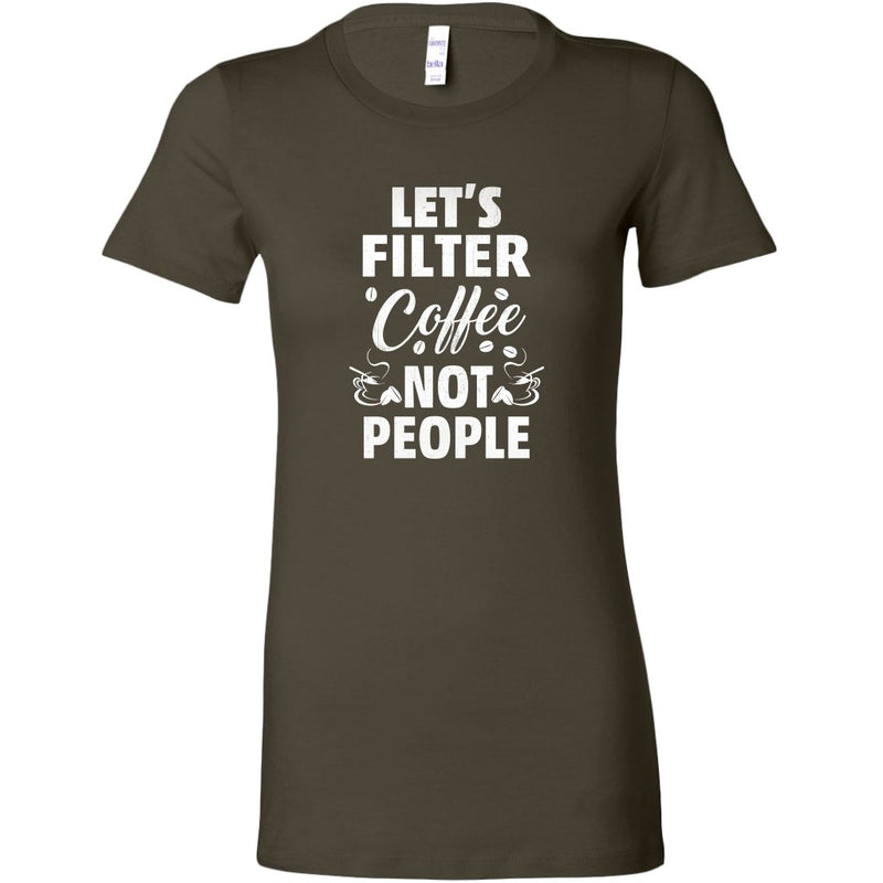 Bella Womens Shirt Lets Filter Cofee Not People - Rickshaw Journey