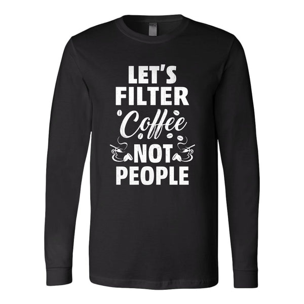 Canvas Long Sleeve Shirt Lets Filter Coffee not People - Rickshaw Journey
