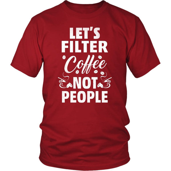 District Unisex Shirt Lets Filter Coffee not People - Rickshaw Journey