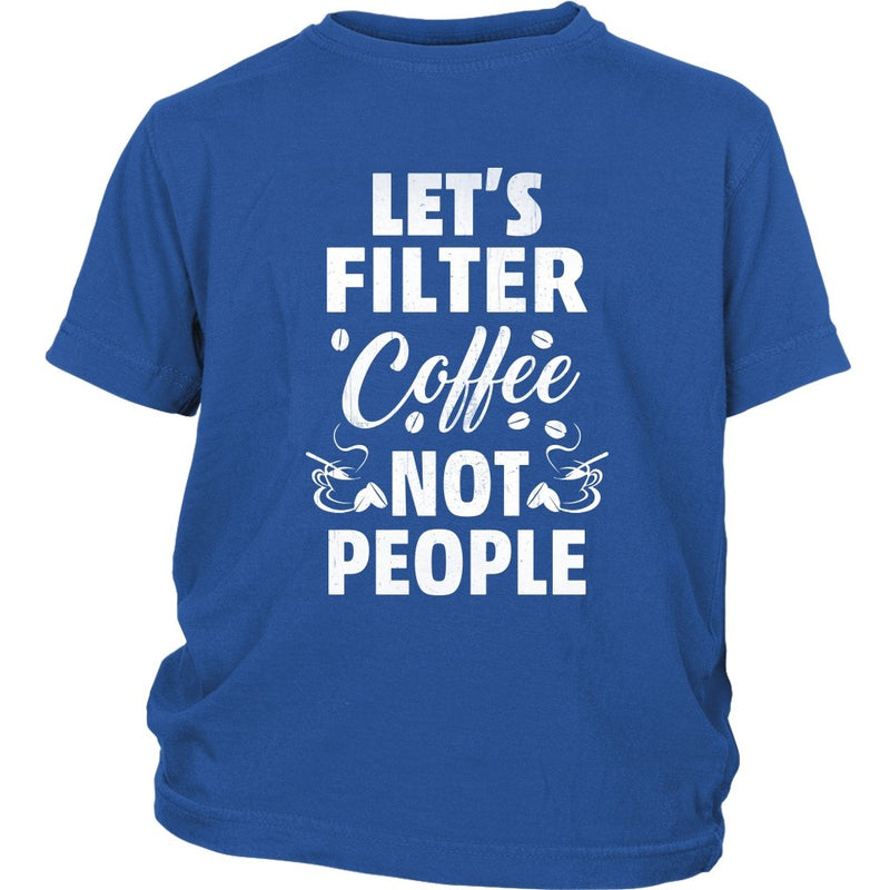 District Youth Shirt Lets Filter Coffee not People - Rickshaw Journey