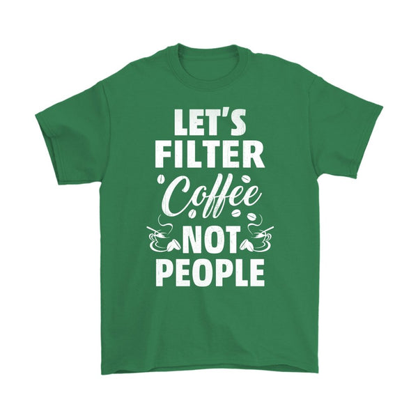 Gildan Mens T-Shirt Lets Filter Coffee not People - Rickshaw Journey