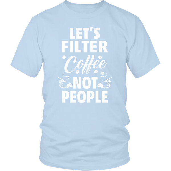 District Unisex Shirt Lets Filter Coffee not People | teelaunch