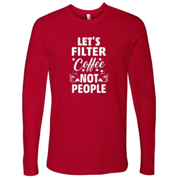 Next Level Mens Long Sleeve Lets Filter Coffee not People - Rickshaw Journey