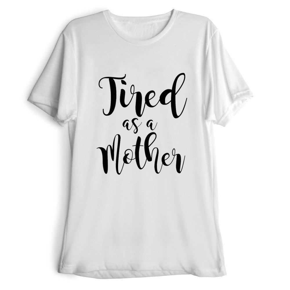 Tired As A Mother Letter Print T Shirt J20style