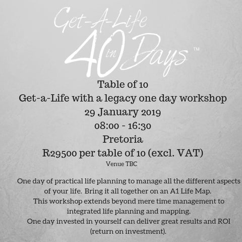 29 January 2019:  Table of 10  Get-a-Life with a legacy, one day workshop