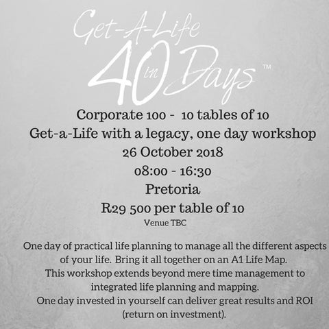 26 October 2018:  Corporate 100 -  10 tables of 10  Get-a-Life with a legacy, one day workshop