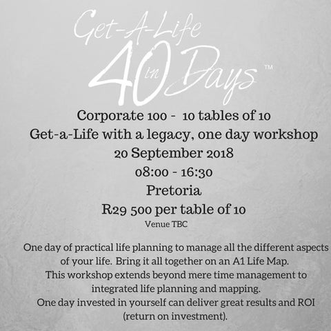 20 September 2018:  Corporate 100 -  10 tables of 10  Get-a-Life with a legacy, one day workshop