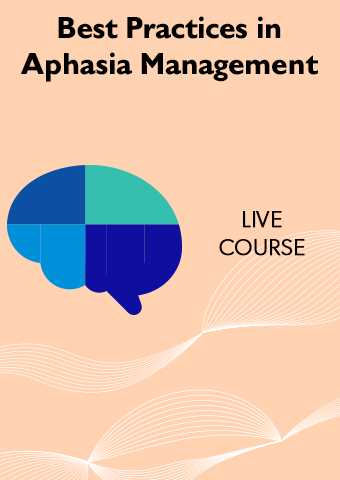 6/20-6/21 Best Practices in Aphasia Management: Illustrative Cases