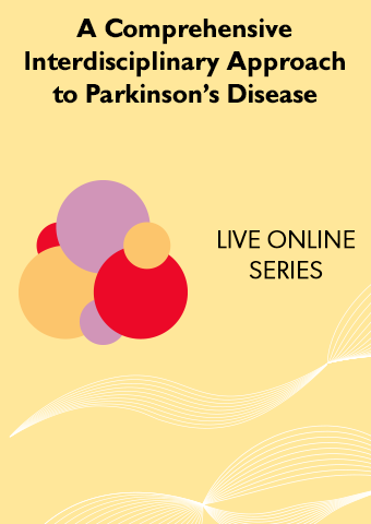 6/24-7/29 A Comprehensive Interdisciplinary Approach to Parkinson's Disease