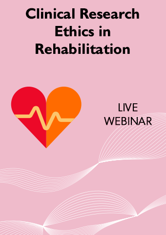 03/19/19: Clinical Research Ethics in Rehabilitation: Basics and Beyond