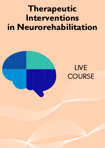 z 2/15-2/16 Therapeutic Interventions in Neurorehabilitation (Especially  designed for OTA's and PTA's)