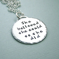She believed she could so she did - Hand Stamped Sterling Silver Necklace