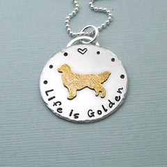 Golden Retriever Necklace - Life is Golden - 14K Gold Filled and Hand Stamped Sterling Silver