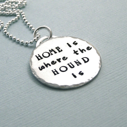 Home is Where the Hound Is - Sterling Silver Hand Stamped  Hound Lover Necklace