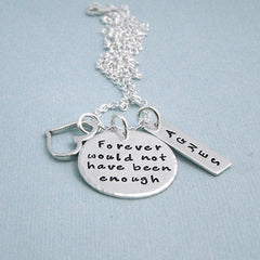 Remembrance Necklace - Forever would not have been enough