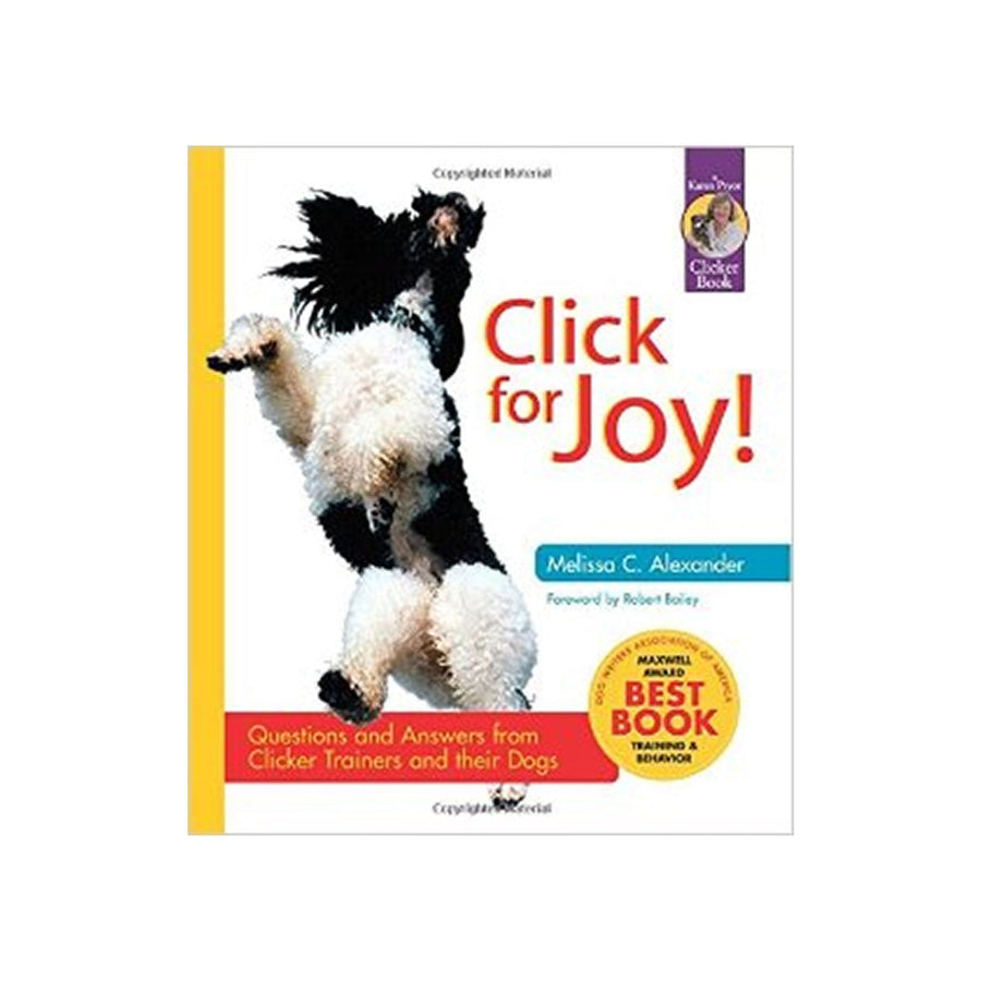 Click For Joy! Questions and Answers From Clicker Trainers and their Dogs