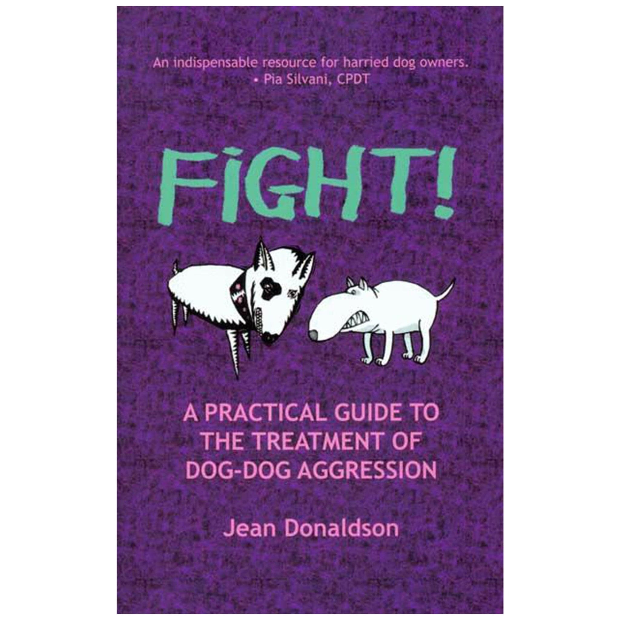 Fight! A Practical Guide to the Treatment of Dog-Dog Aggression by Jean Donaldson