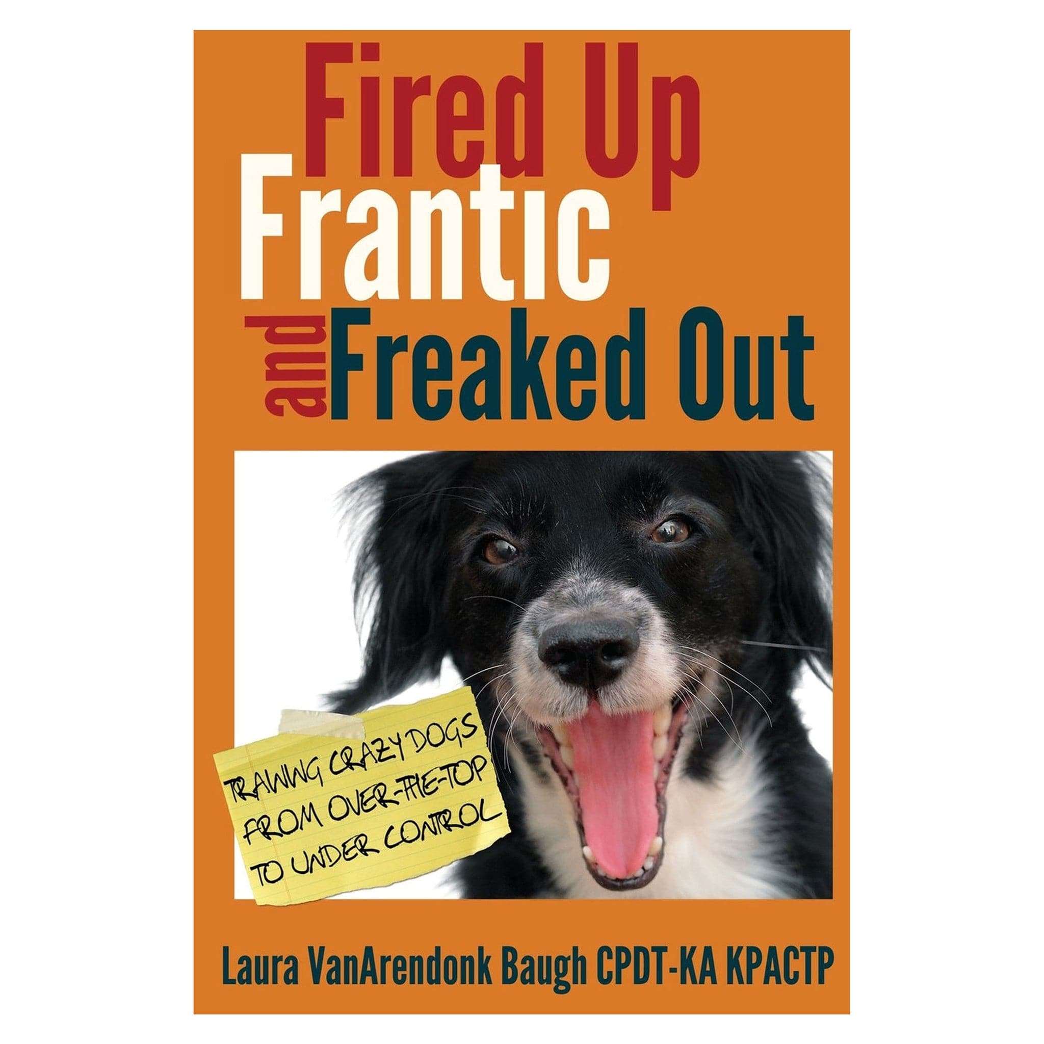 Fired Up, Frantic, and Freaked Out: Training the Crazy Dog from Over-the-Top to Under Control Expo