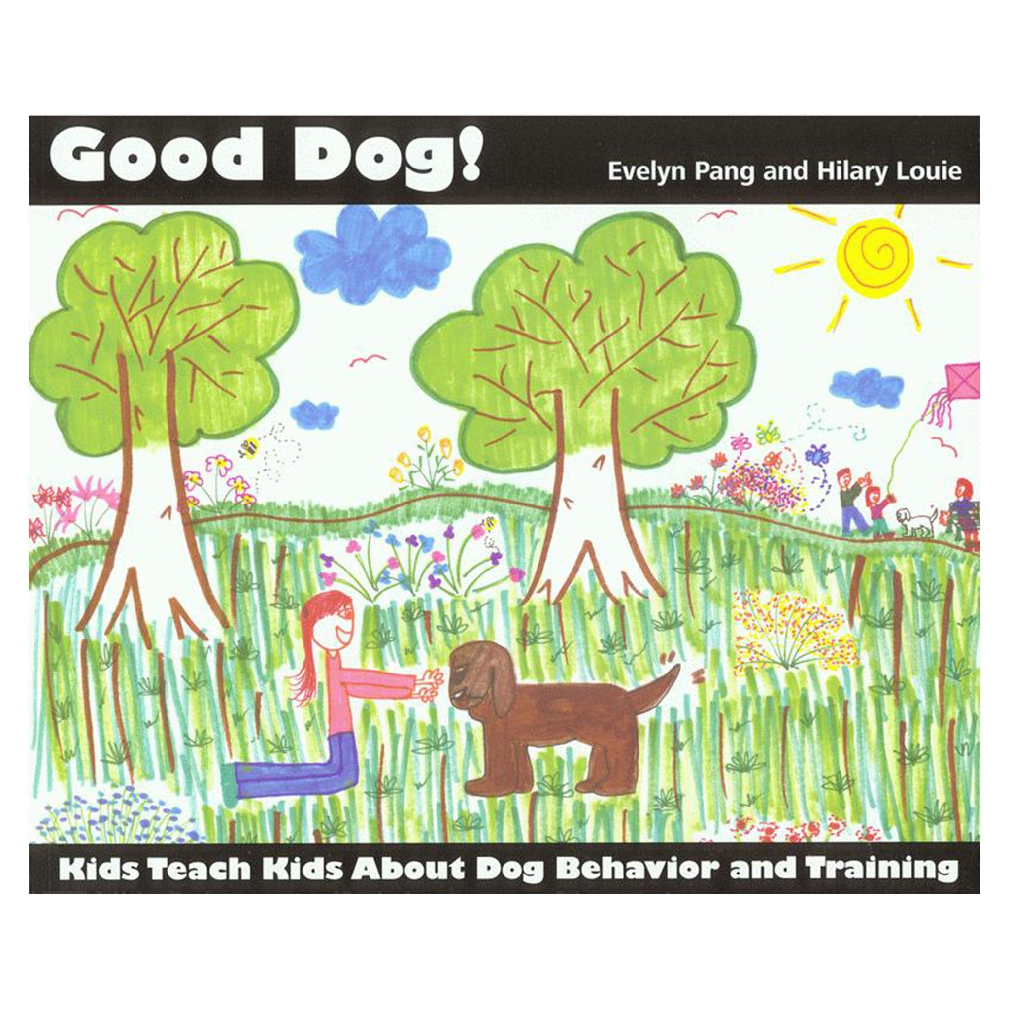Good Dog! Kids Teach Kids About Dog Behavior and Training