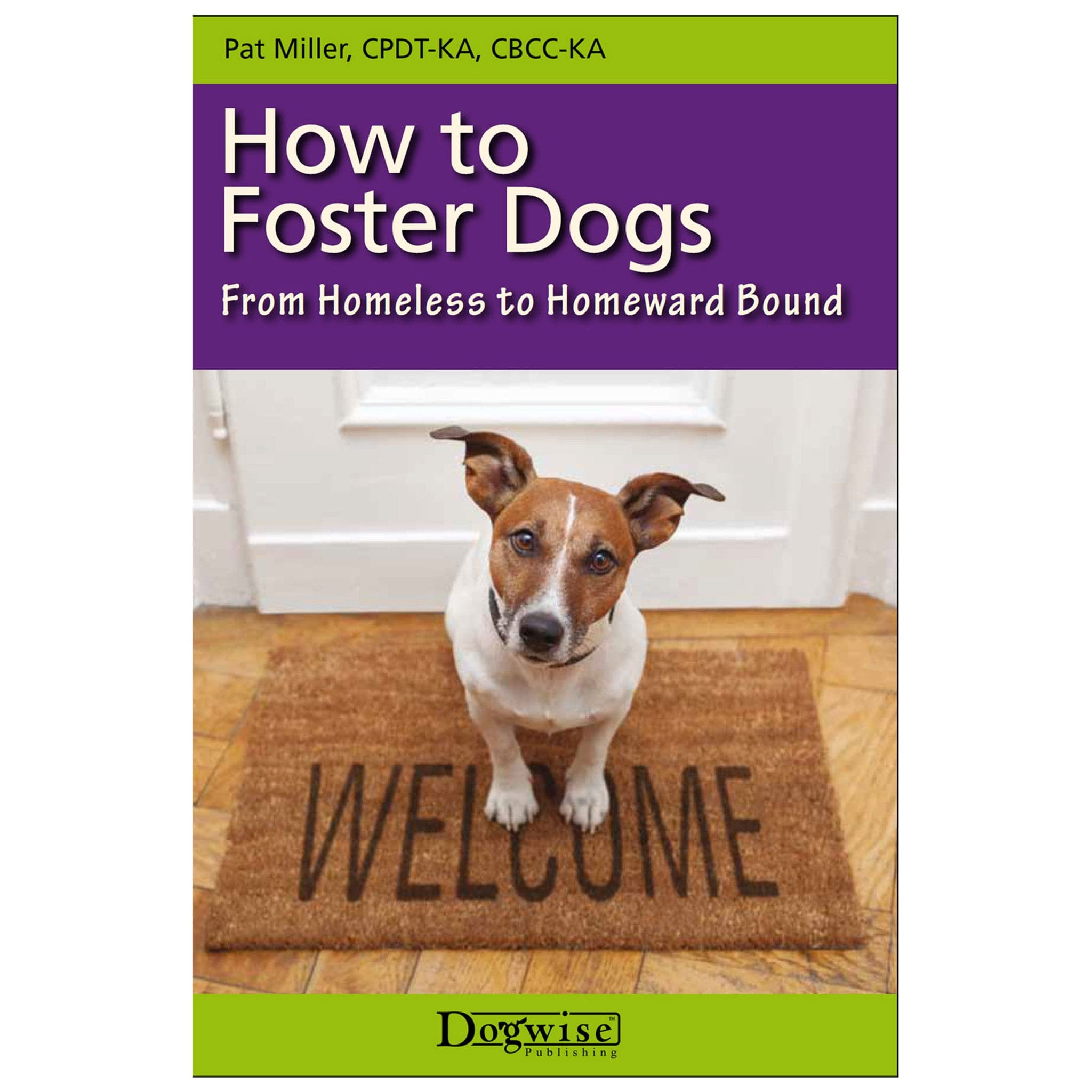 How to Foster Dogs: From Homeless to Homeward Bound (Kindle Version)