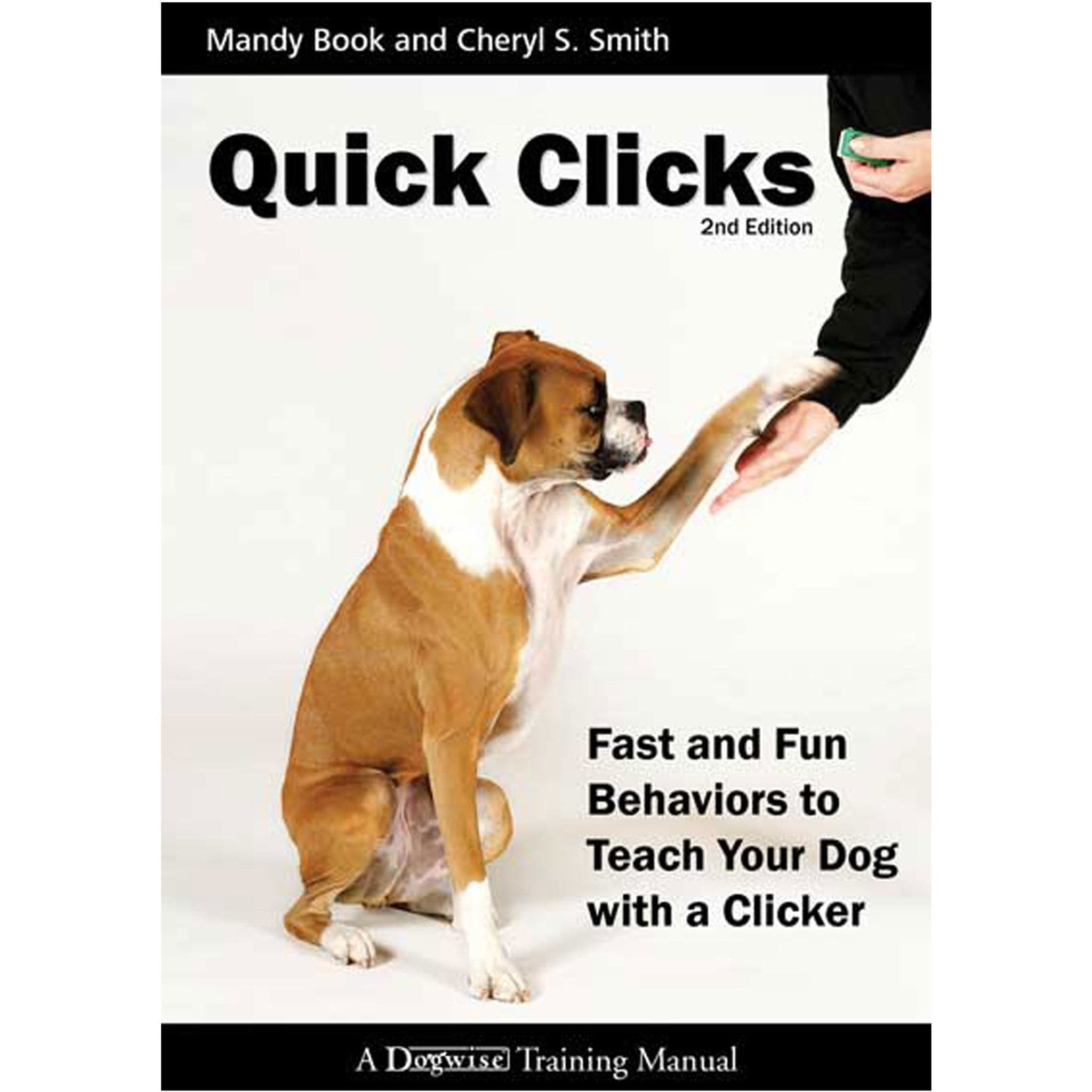 Quick Clicks: 40 Fast and Fun Behaviors to Train with a Clicker