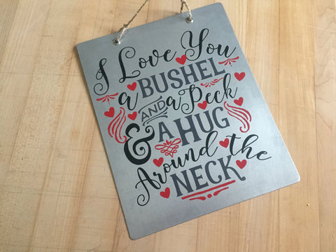 Metal sign - I love you a bushel and a peck