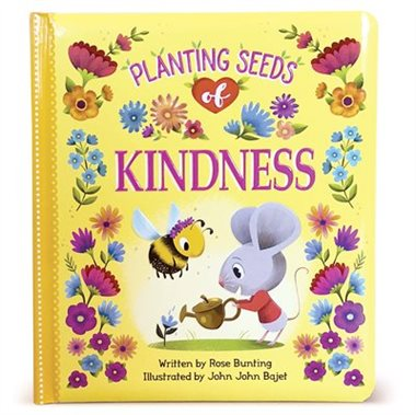 Planting Seeds Of Kindness: Padded Board Book byRose Bunting