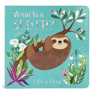What Is A Sloth - Lift-A-Flap Board Book