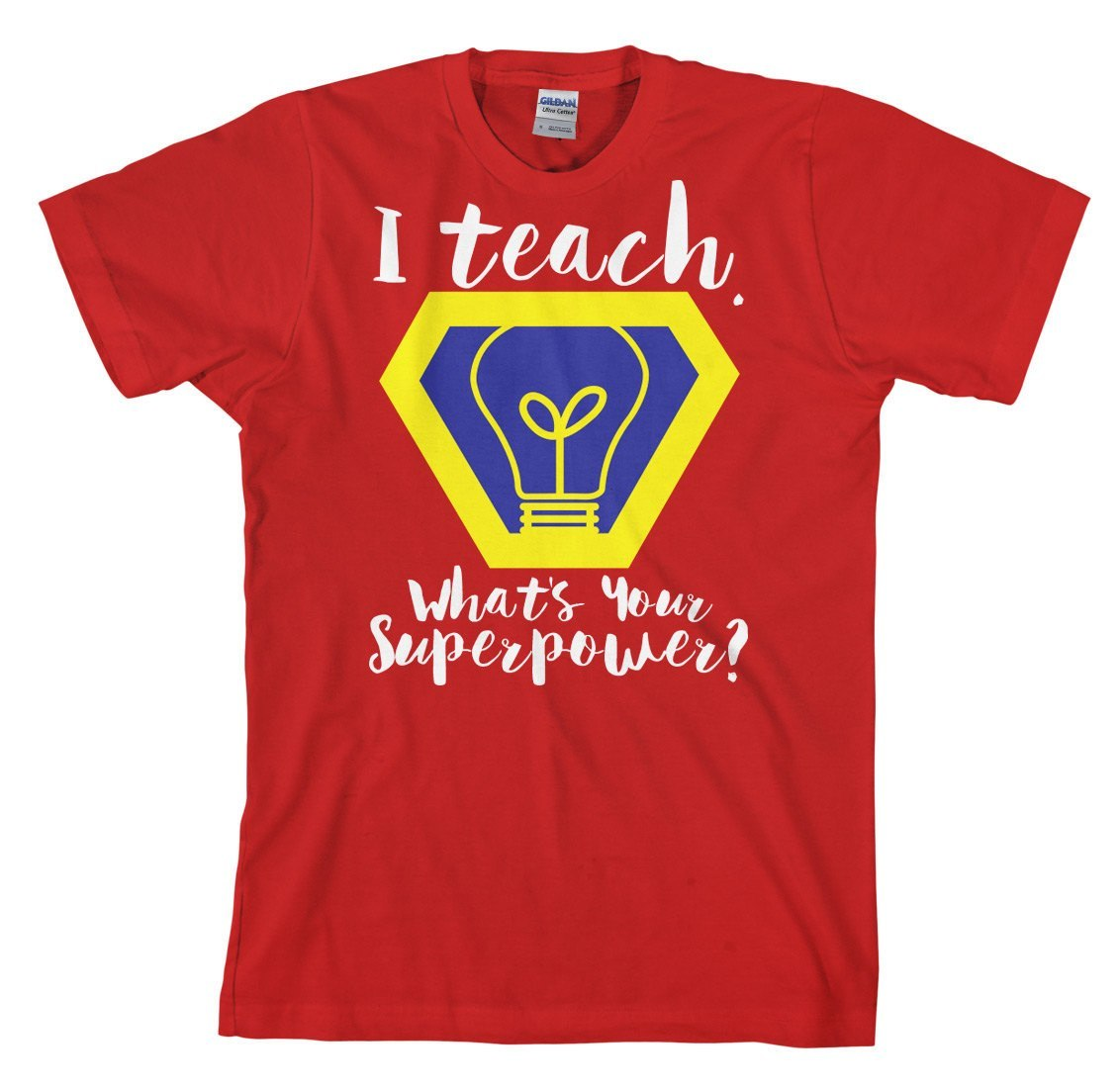 Short Sleeve - I Teach, What's Your Superpower?
