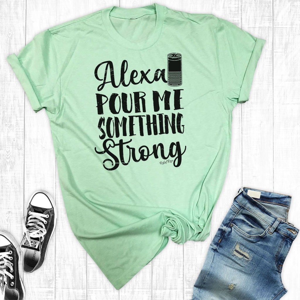 T-Shirts - Alexa Pour Me Something Strong