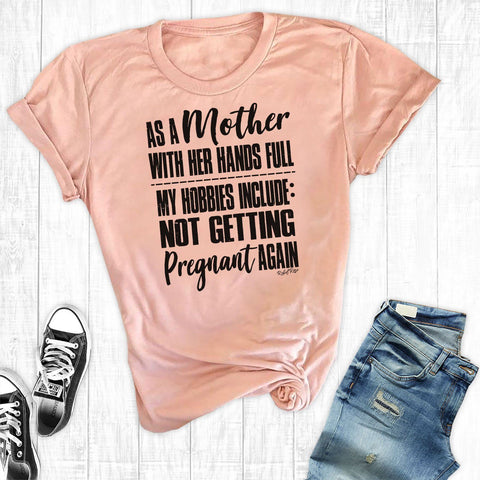 T-Shirts - As A Mother With Her Hands Full...