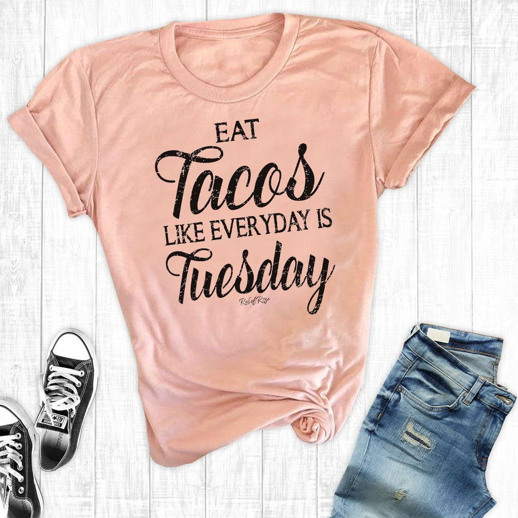 T-Shirts - Eat Tacos Like Everyday Is Tuesday