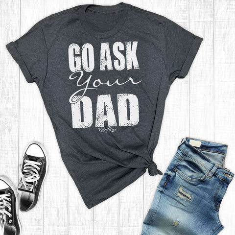 T-Shirts - Go Ask Your Dad