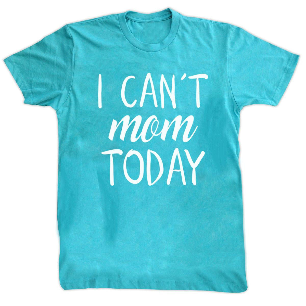 T-Shirts - I Can't Mom Today