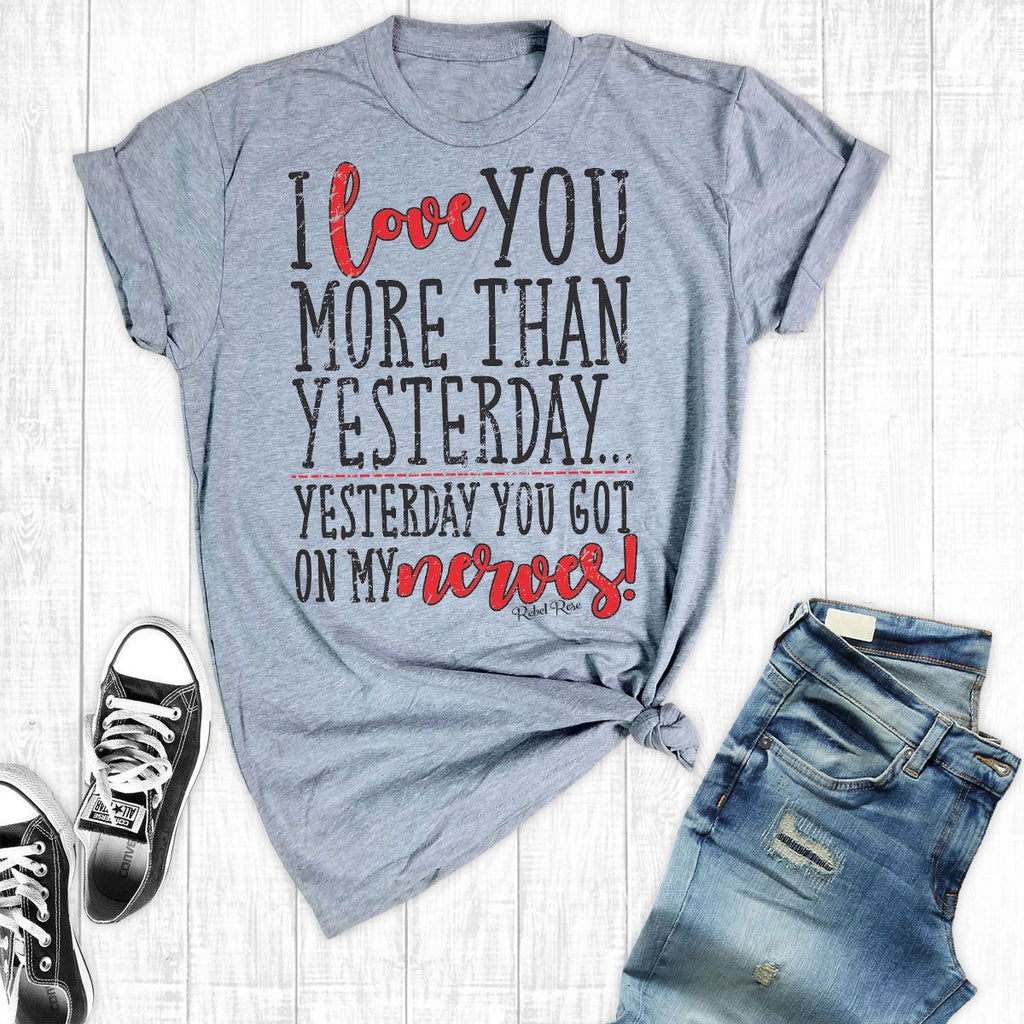 T-Shirts - I Love You More Today