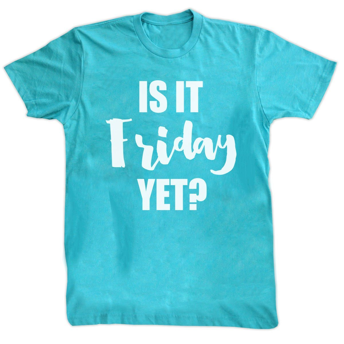 T-Shirts - Is It Friday Yet?