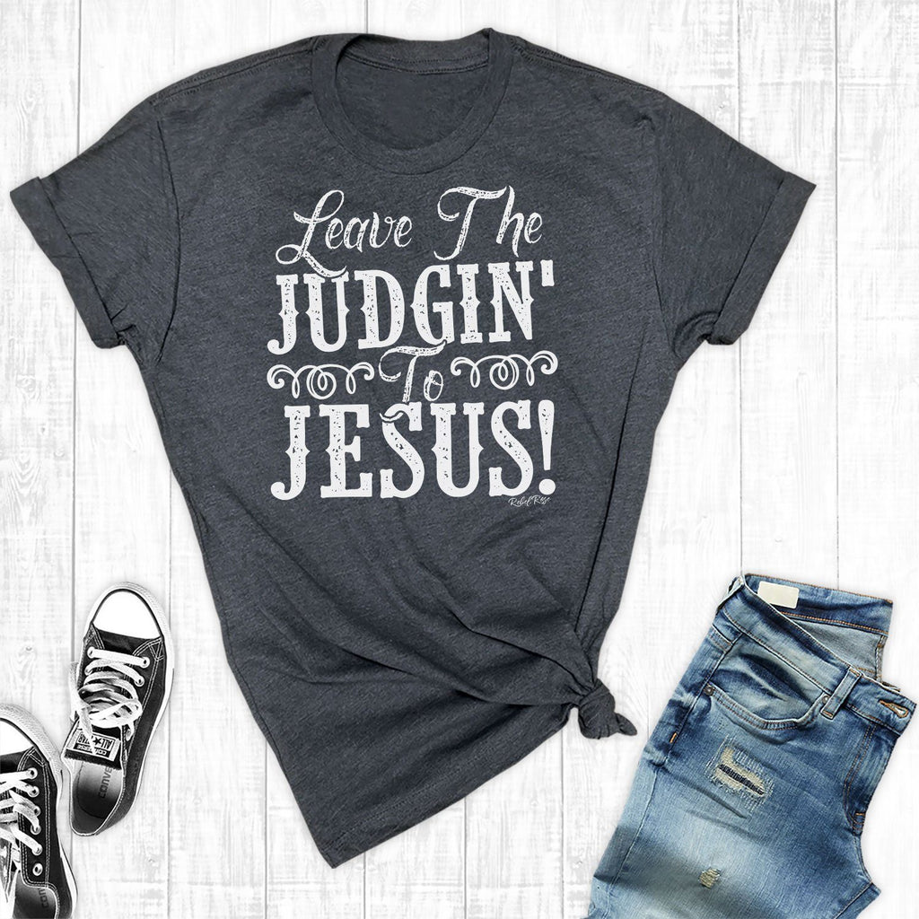 T-Shirts - Leave The Judgin' To Jesus