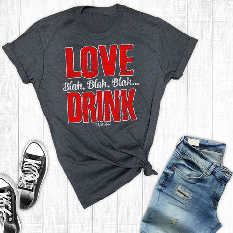T-Shirts - Love, Blah, Blah, Blah, Drink