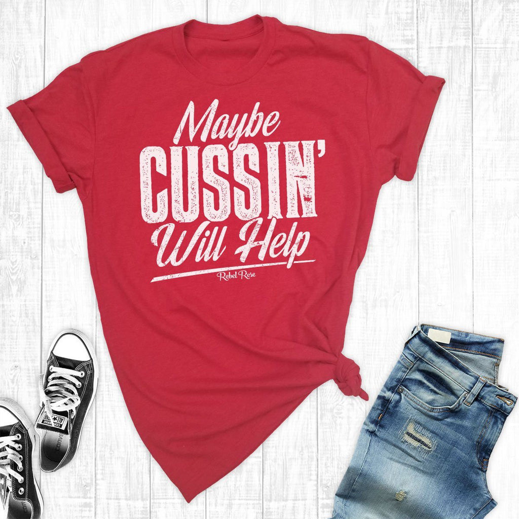T-Shirts - Maybe Cussin' Will Help
