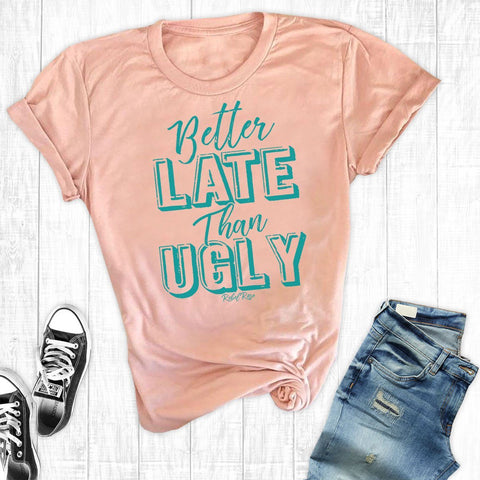 T-Shirts - Peach Better Late Than Ugly