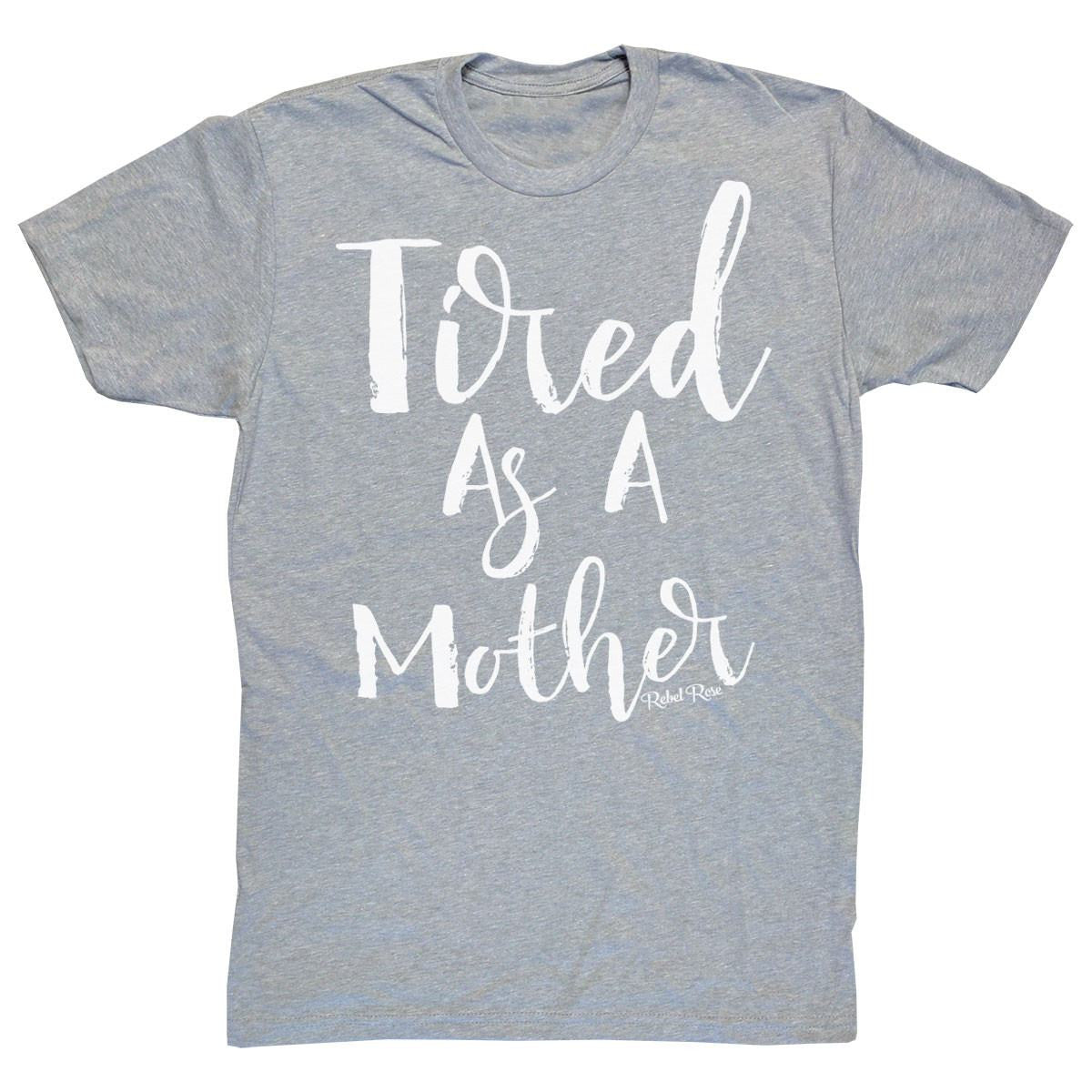 T-Shirts - Tired As A Mother