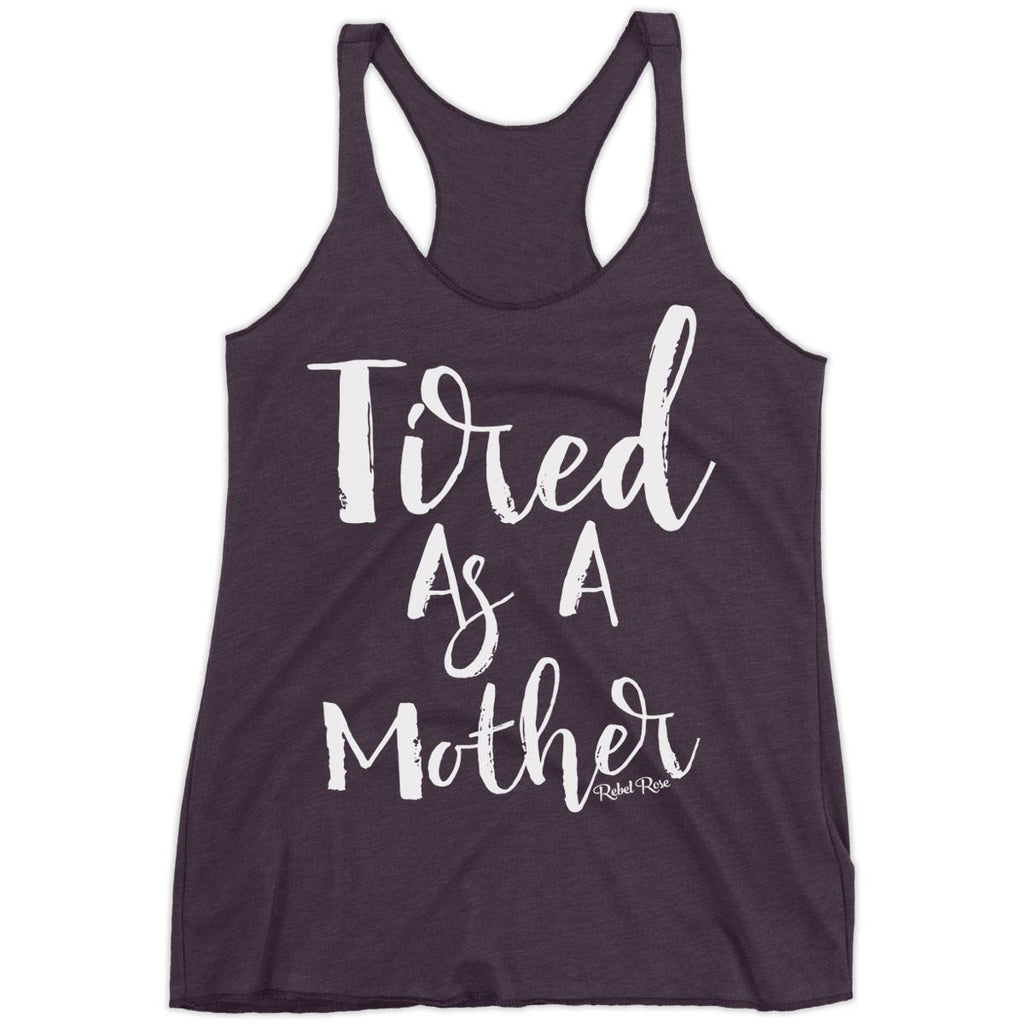 Tank Tops - Tired As A Mother